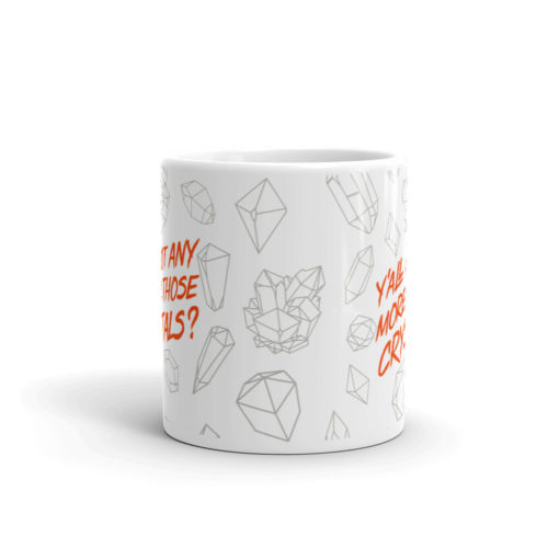 Front view - 'Ya'll Got Any More Of Those Crystals' Ceramic Mug